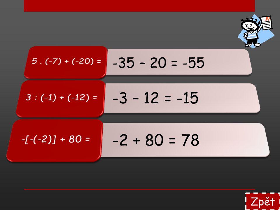5 . (-7) + (-20) = 3 : (-1) + (-12) = -[-(-2)] + 80 = -35 – 20 = -55. -3 – 12 = -15. -2 + 80 = 78.